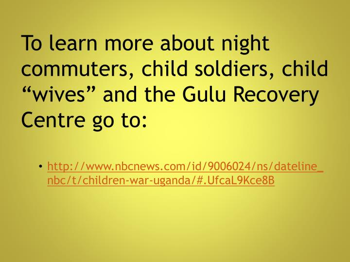 "To learn more about night commuters, child soldiers, child ""wives"" and the"