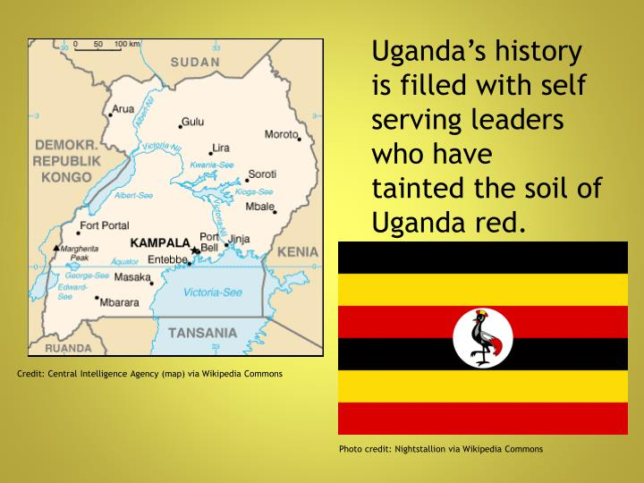 Uganda s history is filled with self serving leaders who have tainted the soil of uganda red
