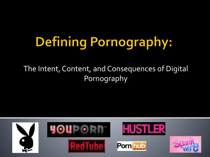 The intent content and consequences of digital pornography