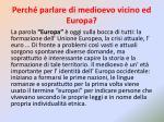 perch parlare di medioevo vicino ed europa