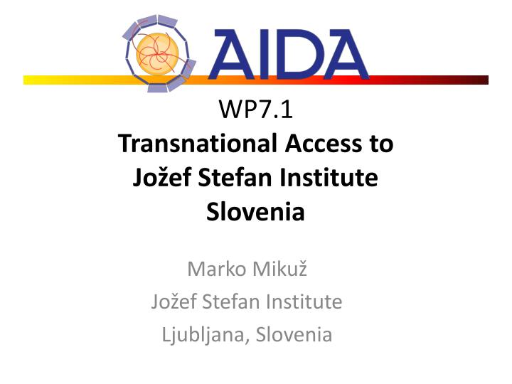 Wp7 1 transnational access to jo ef stefan institute slovenia