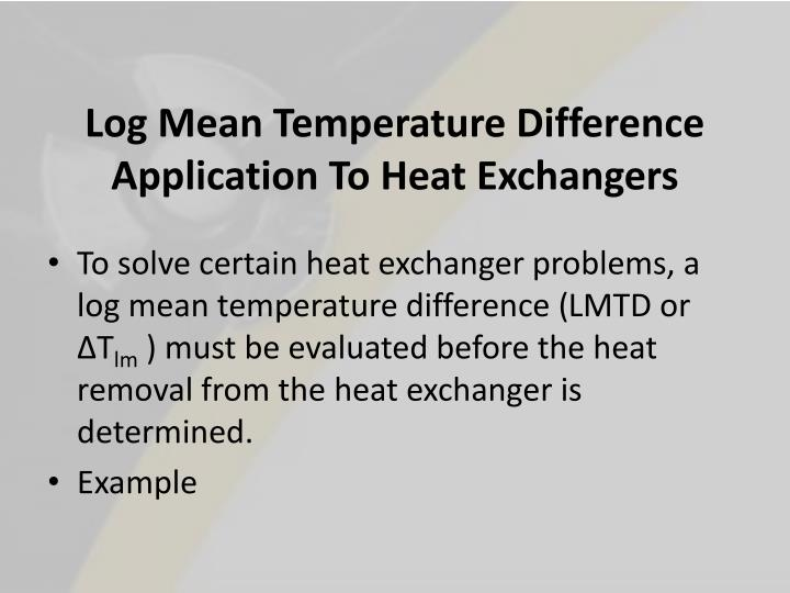 Log Mean Temperature Difference Application To Heat Exchangers