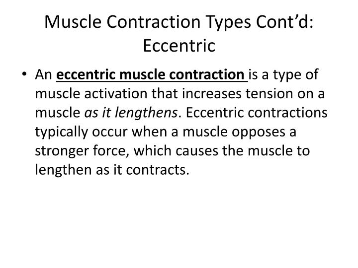 Muscle Contraction Types Cont'd: Eccentric
