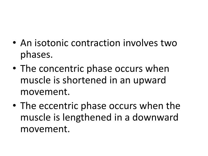 An isotonic contraction involves two phases.