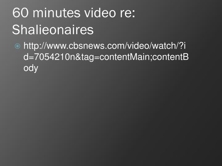 60 minutes video re: Shalieonaires