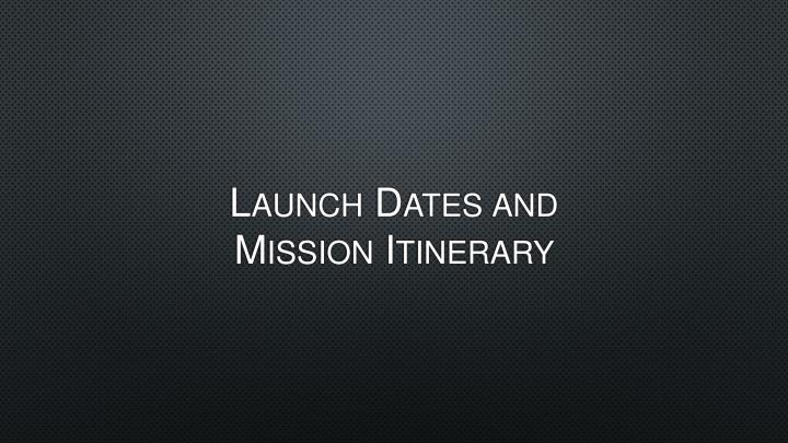 Launch dates and mission itinerary