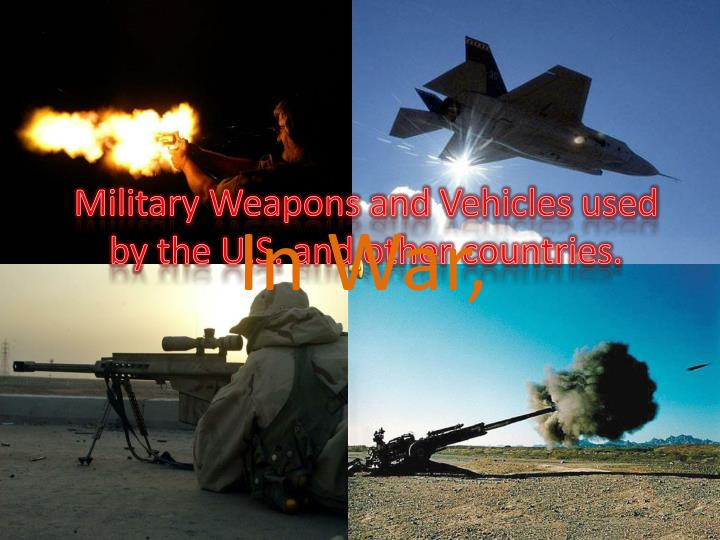 Military weapons and vehicles used by the u s and other countries