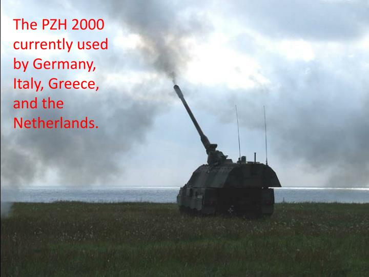 The PZH 2000 currently used by Germany, Italy, Greece, and the Netherlands.