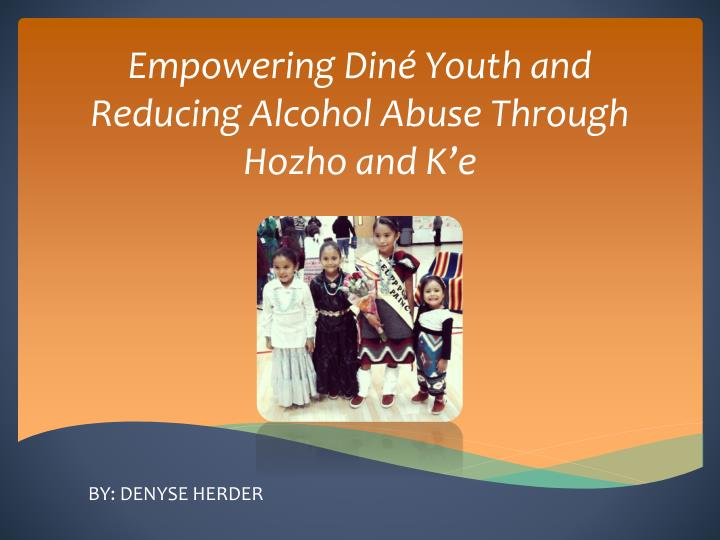 empowering din youth and reducing alcohol abuse through hozho and k e