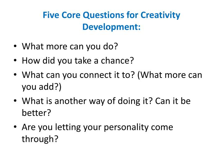 Five Core Questions for Creativity Development