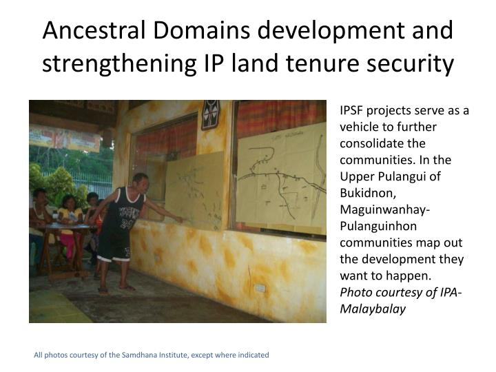 Ancestral domains development and strengthening ip land tenure security