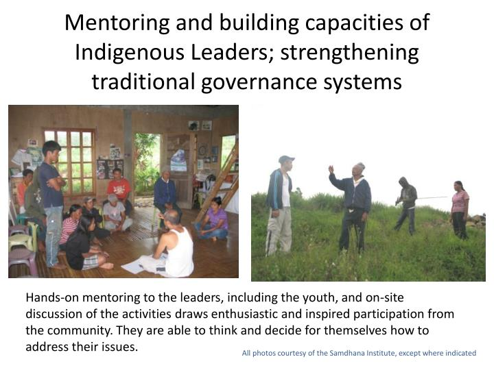 Mentoring and building capacities of Indigenous Leaders; strengthening traditional governance systems