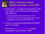 office on women s health initiates campaign in june 2004