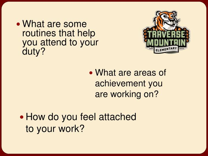 What are some routines that help you attend to your duty?