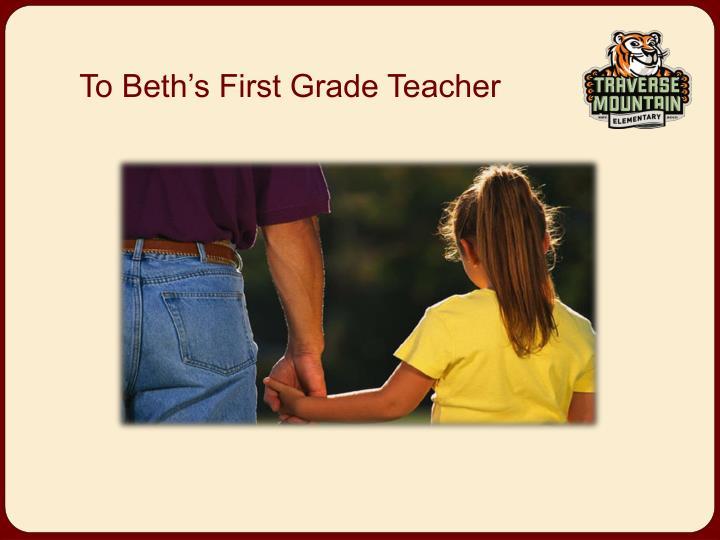 To beth s first grade teacher