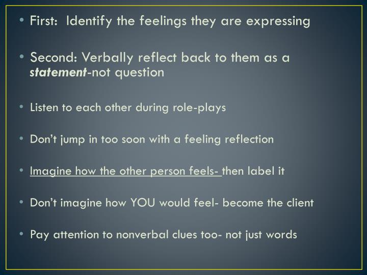 First:  Identify the feelings they are expressing