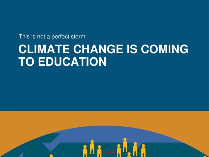 Climate change is coming to education