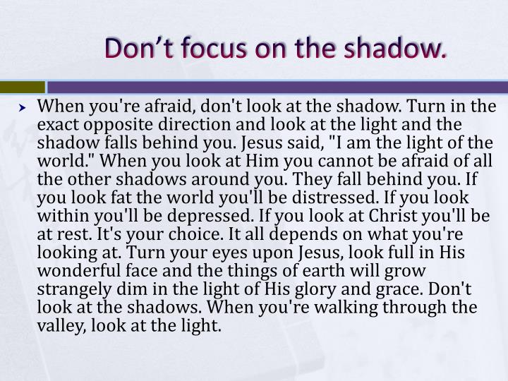 Don't focus on the shadow.