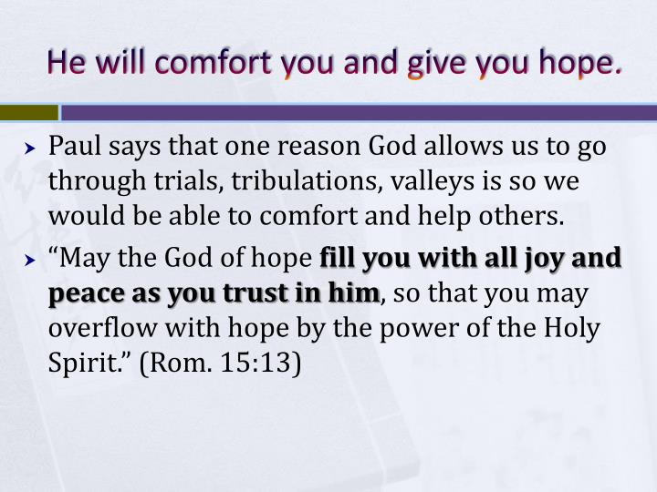 He will comfort you and give you hope.