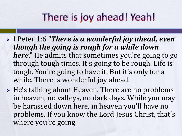 There is joy ahead! Yeah!