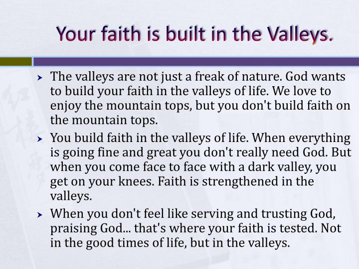 Your faith is built in the Valleys.