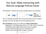 our goal make interacting with natural language policies easier