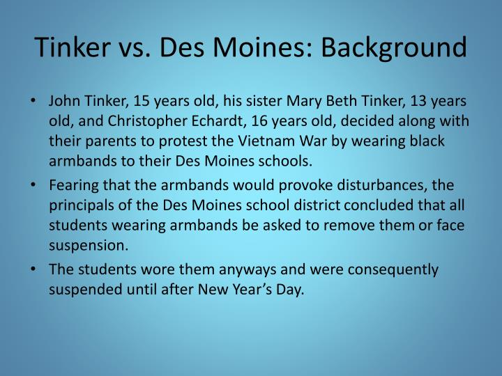 tinker vs des moines Their protest set in motion tinker v des moines — the landmark 1969 supreme  court case that ruled that students do not shed their.