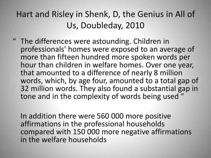 Hart and Risley in Shenk, D, the Genius in All of Us, Doubleday, 2010