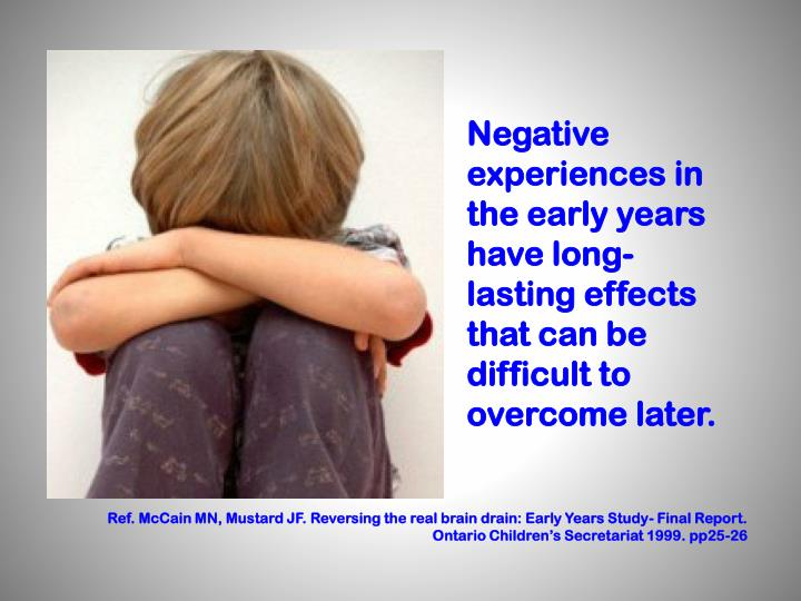 Negative experiences in the early years have long-lasting effects that can be difficult to overcome later.