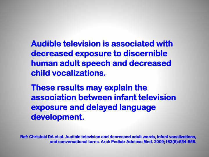 Audible television is associated with decreased exposure to discernible human adult speech and decreased child vocalizations.