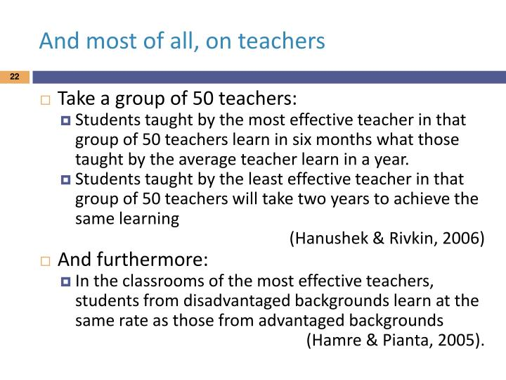 And most of all, on teachers