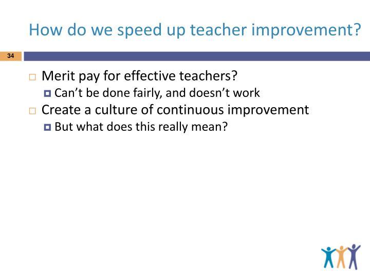 How do we speed up teacher improvement?