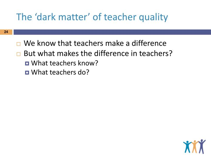 The 'dark matter' of teacher quality