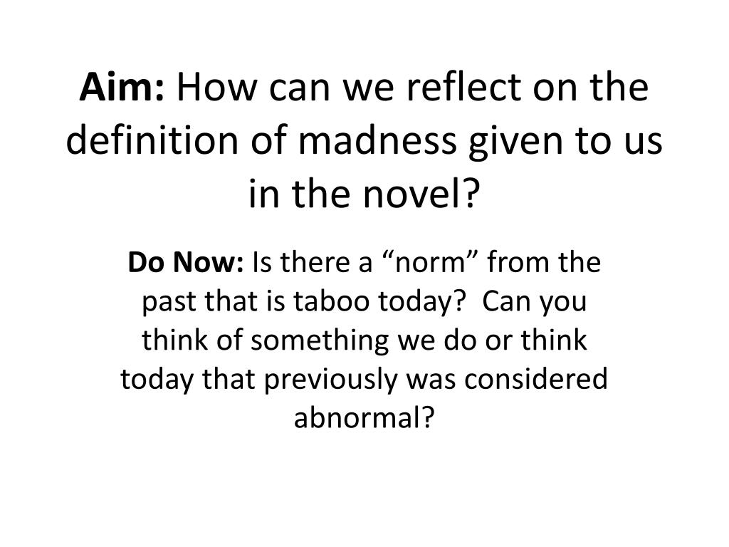 ppt - aim : how can we reflect on the definition of madness given to