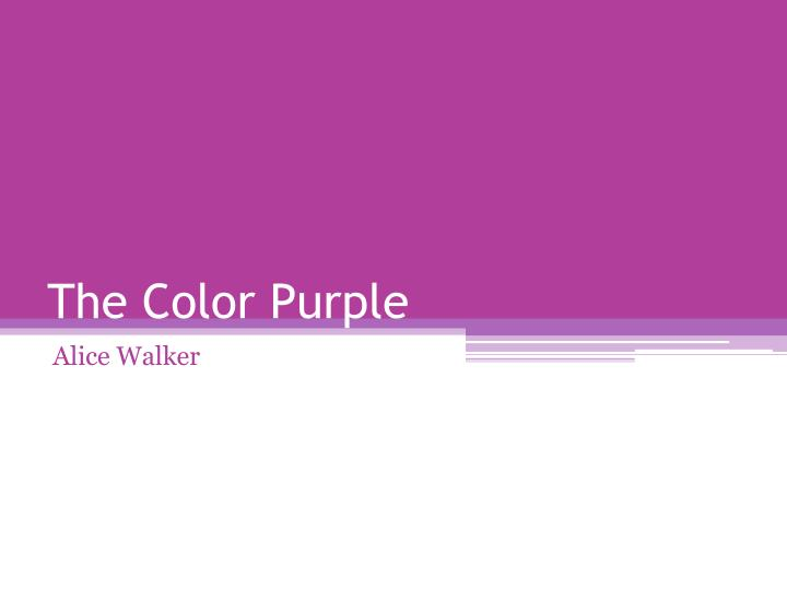 critical essays on alice walker the color purple Alice walker's novel the color purple deserved every laudatory word it has received despite its controversial ideas, there is no denying that it is a great literary work and deserves not only the pulitzer prize but many others.