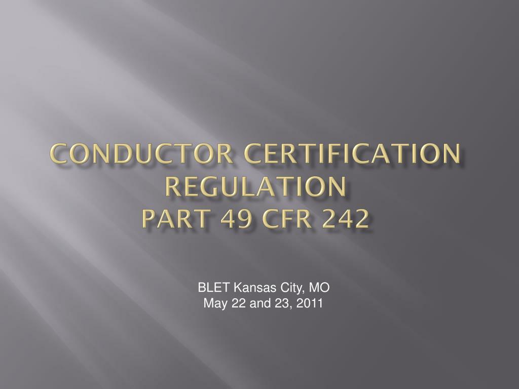 Ppt Conductor Certification Regulation Part 49 Cfr 242 Powerpoint