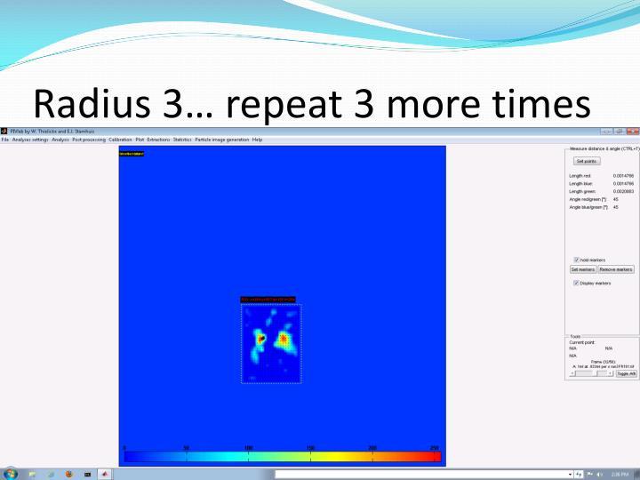 Radius 3… repeat 3 more times