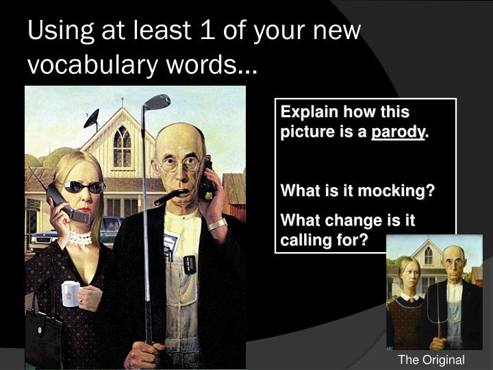 Using at least 1 of your new vocabulary words…