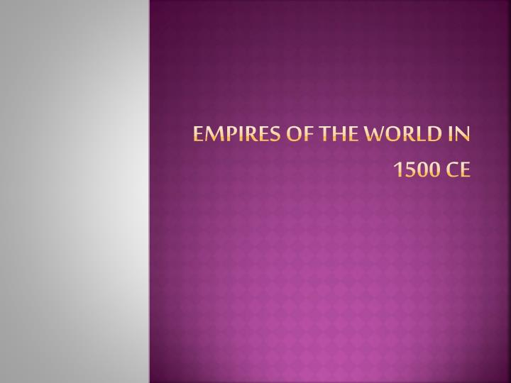 empires of the world in 1500 ce n.