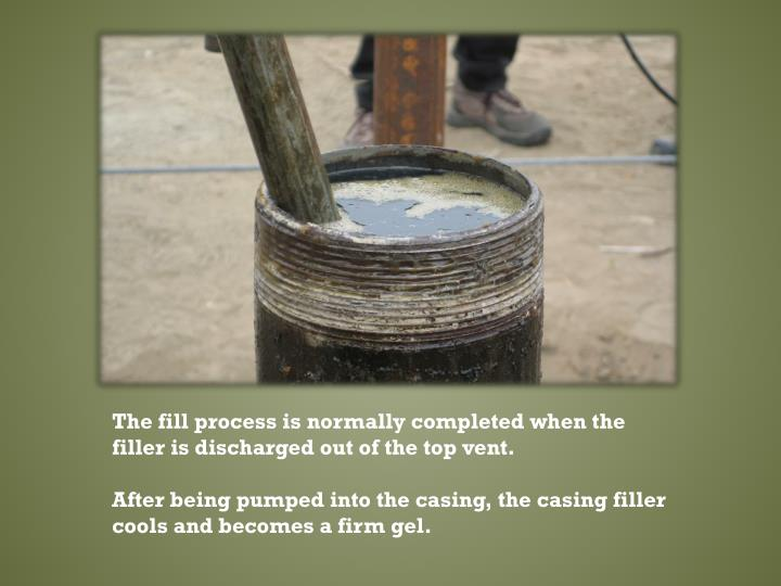 The fill process is normally completed when the filler is discharged out of the top vent.