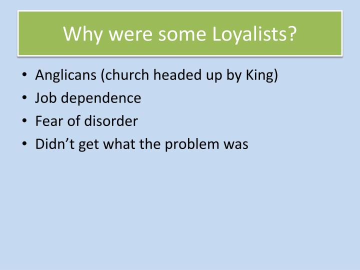 Why were some Loyalists?