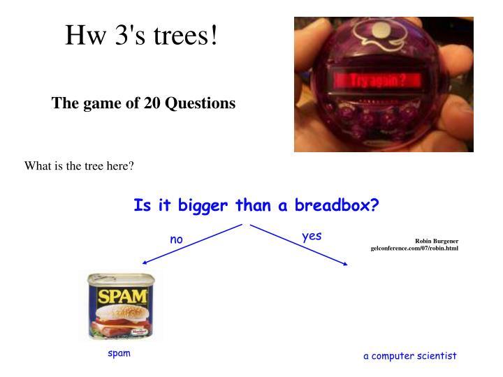 Hw 3's trees!