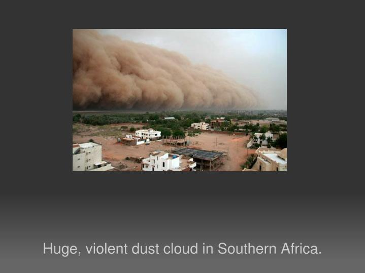 Huge, violent dust cloud in Southern Africa.