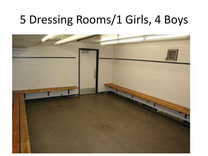 5 Dressing Rooms/1 Girls, 4 Boys