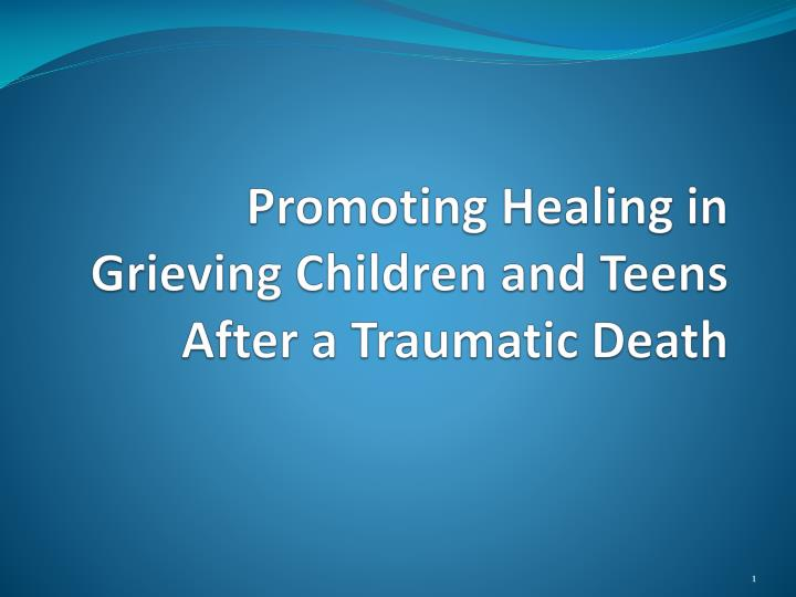 promoting healing in grieving children and teens after a traumatic death n.