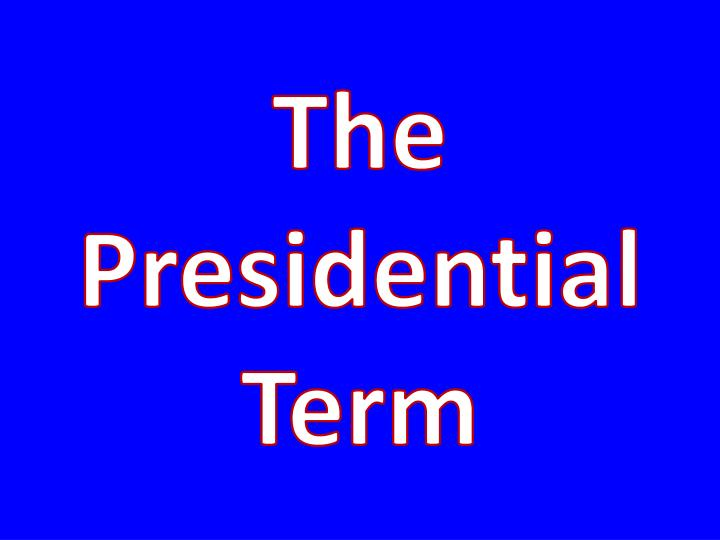 The Presidential Term