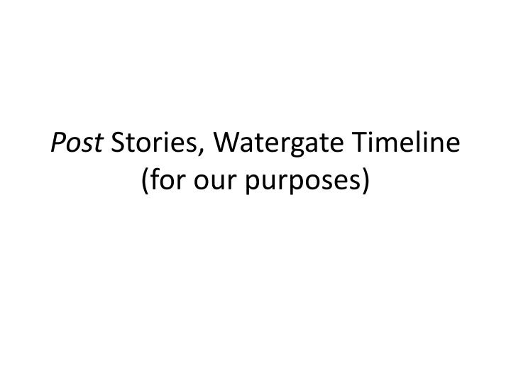 post s tories watergate timeline for our purposes n.