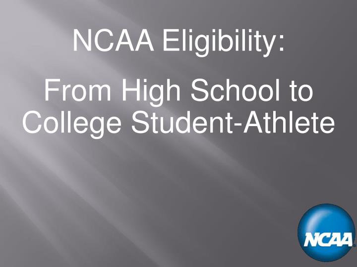 national collegiate athletic association eligibility The national collegiate athletic association (ncaa) regulates athletes of college institutions, conferences, organizations, and individuals each year, high school athletes who want to take their talents to college send in their transcripts to the ncaa.