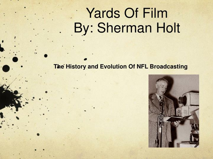 Yards of film by sherman holt
