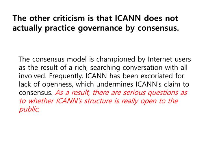 The other criticism is that ICANN does not actually practice governance by consensus.